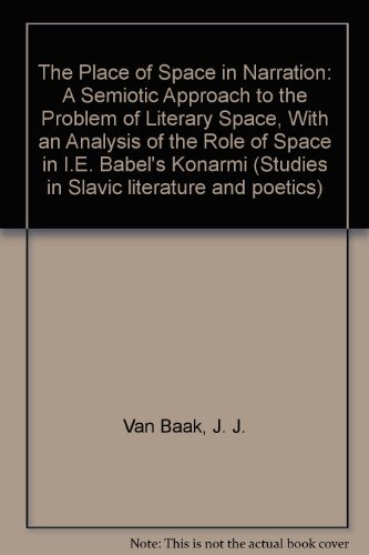 9789062038251: The Place of Space in Narration: A Semiotic Approach to the Problem of Literary Space, With an Analysis of the Role of Space in I.E. Babel's Konarmi (Studies in Slavic literature and poetics)