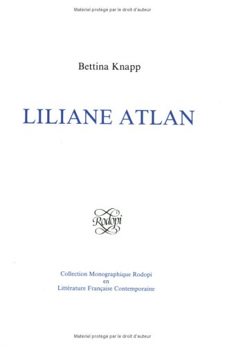 Liliane Atlan (Collection Monographique Rodopi en Litterature Francaise Contemporaine 9) (Collection Monographique Rodopi En Littérature Française Contemporaine) (French Edition) (9062038271) by Knapp, Bettina L.