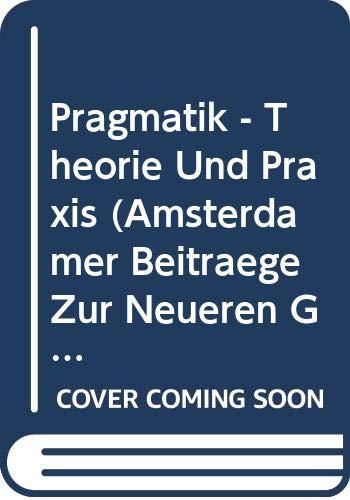 9789062039937: Pragmatik, Theorie und Praxis (Amsterdamer Beitrage zur neueren Germanistik) (Amsterdamer Beiträge Zur Neueren Germanistik) (German Edition)