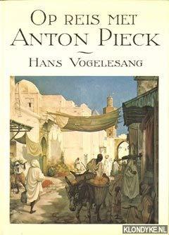 Op Reis Met Anton Pieck: Vogelesang, Hans;Pieck, Anton