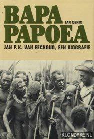 Bapa Papoea. Jan P.K. van Eechoud, een: Derix, Jan