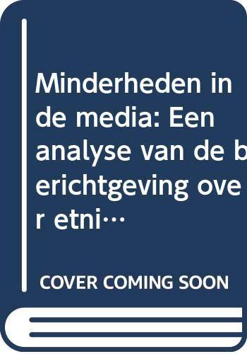 9789062221059: Minderheden in de media: Een analyse van de berichtgeving over etnische minderheden in de dagbladpers (Dutch Edition)