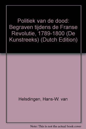 Politiek van de dood : begraven tijdens de Franse Revolutie, 1789-1800.: Helsdingen, W.H. van.