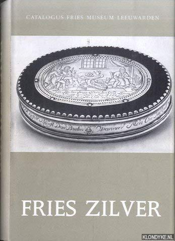 Fries Zilver. Catalogus Fries Museum Leeuwarden: Fries Museum Leeuwarden.