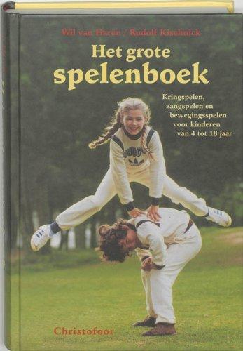Het grote spelenboek: kringspelen, zangspelen en bewegingsspelen voor kinderen van 4 tot 18 jaar - Haren, W. van, Kischnick, R.