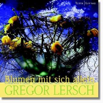 Bloemen Op Zichzelf / Blumen Mit Sich: Gregor Lersch