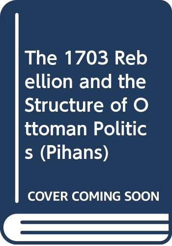9789062580521: The 1703 Rebellion and the Structure of Ottoman Politics (Pihans)