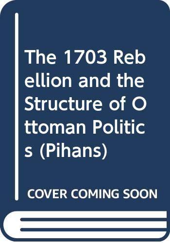 9789062580521: The 1703 rebellion and the structure of Ottoman politics (Publications de l'Institut historique-archeologique neerlandais de Stamboul sous la direction de)