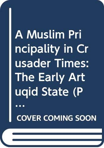9789062580668: A Muslim principality in crusader times: The early Artuqid state (Uitgaven van het Nederlands Historisch-Archaeologisch Instituut te Istanbul)