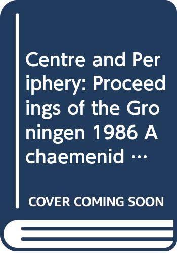 9789062584048: Centre and Periphery: Proceedings of the Groningen 1986 Achaemenid History Workshop (Achaemenid History Workshop Series Vol 4)