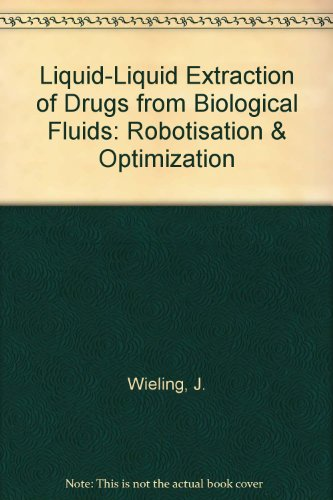 Liquid-Liquid Extraction of Drugs from Biological Fluids: Robotisation & Optimization: Wieling,...