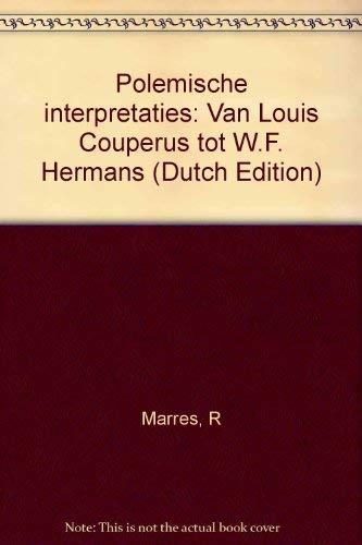 Polemische interpretaties: Van Louis Couperus tot W.F. Hermans (Dutch Edition): Marres, R