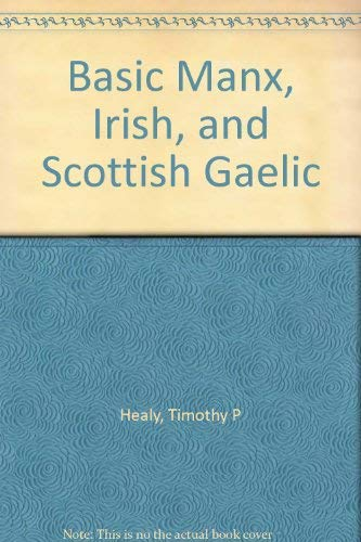 Basic Manx, Irish, and Scottish Gaelic: Healy, Timothy P
