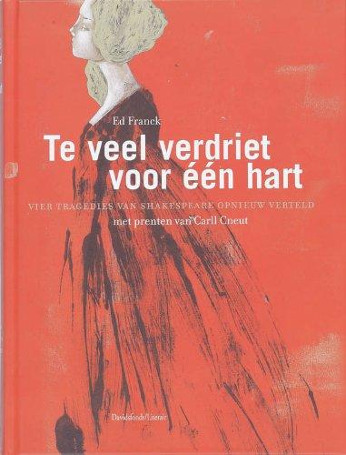 9789063065744: Te veel verdriet voor één hart: vier tragedies van Shakespeare opnieuw verteld (Davidsfonds/Literair)