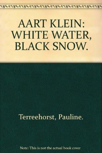 AART KLEIN Wit water, zwarte sneeuw / White water, black snow: Terreehorst, Pauline.