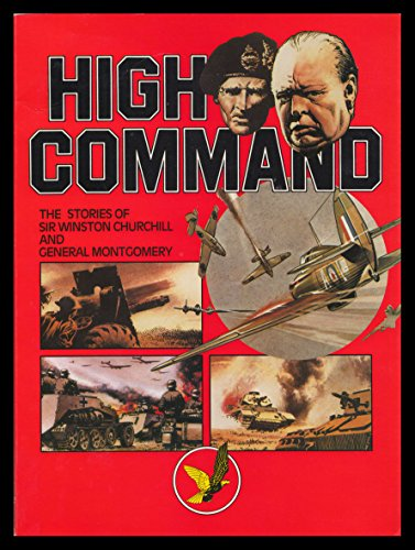 High Command The Stories of Sir Winston Churchill and General Montgomery: Bellamy, Frank