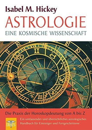 Astrologie - eine kosmische Wissenschaft. - Hickey, Isabel M.