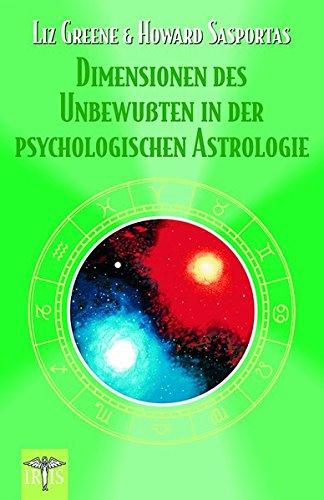 Dimensionen des Unbewußten in der Psychologischen Astrologie: Ein Kompendium der Psychologischen Astrologie. [Neubuch] Ein Kompendium der Psychologischen Astrologie - Greene, Liz und Howard Sasportas