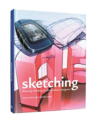 Sketching (5th printing): Drawing Techniques for Product Designers: Koos Eissen; Roselien Steur