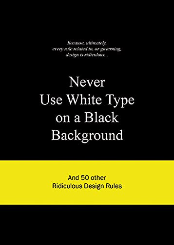 9789063692070: Never Use White Type on a Black Background: And 50 Other Ridiculous Design Rules