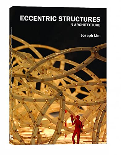 Eccentric Structures: In Architecture: Joseph Lim