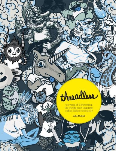 9789063692469: Threadless / druk 1: ten years of T-shirts from the worlds most inspiring online design community