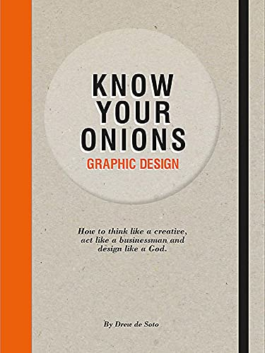 9789063692582: Know Your Onions: Graphic Design: How to Think Like a Creative, Act Like a Businessman and Design Like a God