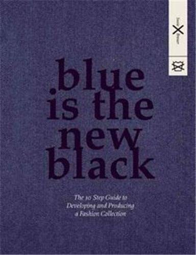 9789063692810: Blue is the New Black: The 10 Step Guide to Developing and Producing a Fashion Collection