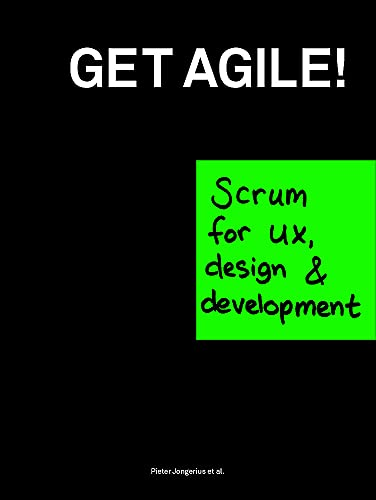 9789063693022: Get Agile!: Scrum for UX, design & development