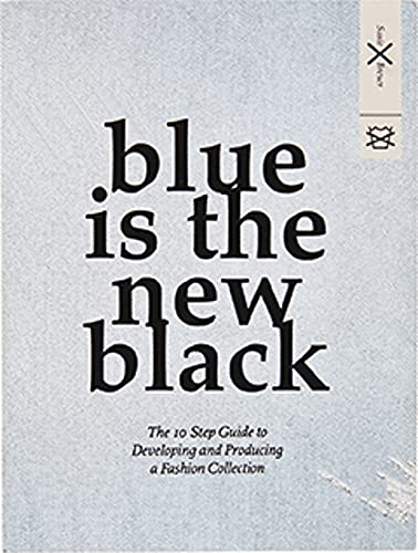 9789063693404: Blue is the New Black: The 10 Step Guide to Developing and Producing a Fashion Collection