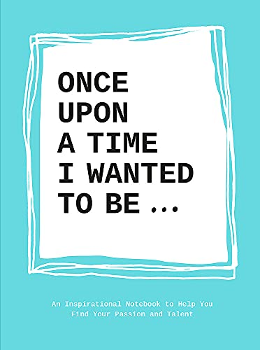 9789063694197: Once Upon a Time I Wanted to be.: An Inspirational Notebook to Help You Find Your Passions and Talent