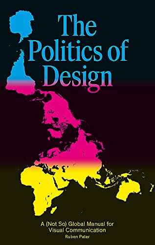 9789063694227: The Politics of Design: A (Not So) Global Manual for Visual Communication: A (Not So) Global Design Manual for Visual Communication