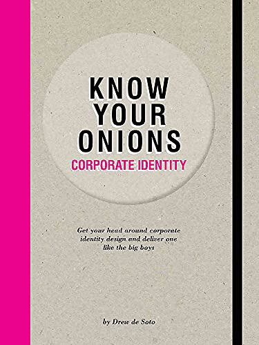 9789063695392: Know Your Onions - Corporate Identity: Get your head around corporate identity design and deliver one like the big boys and girls