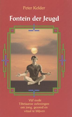 9789063782399: Fontein der jeugd: vijf oude Tibetaanse oefeningen om jong, gezond en vitaal te blijven