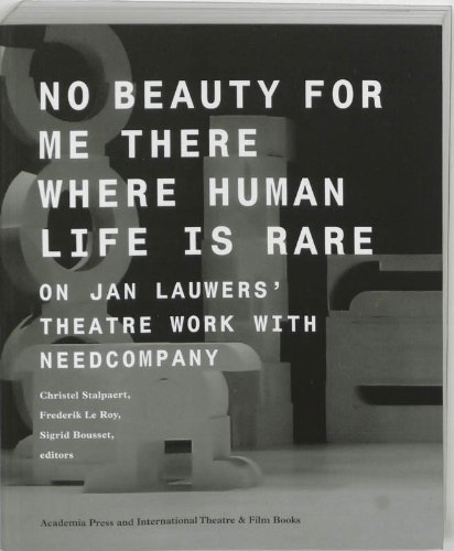 9789064037146: No beauty for me there where human life is rare: on Jan Lauwers' theatre work with Needcompany