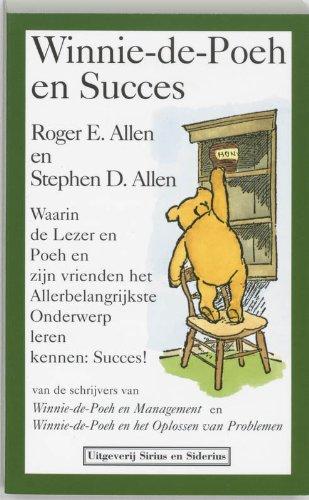 Winnie-de-Poeh en succes: waarin de Lezer en Poeh en zijn vrienden het Allebelangrijkste Onderwerp leren kennen: Succes! - R. E. Allen; S. D. Allen