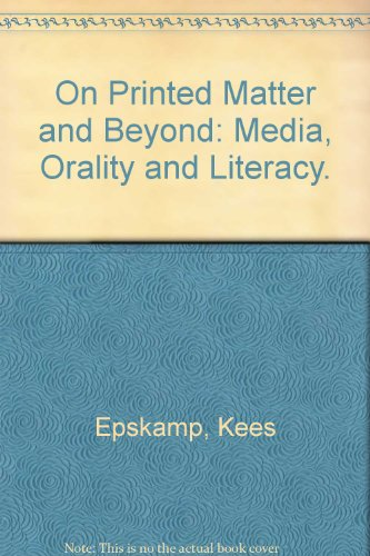 On Printed Matter and Beyond: Media, Orality and Literacy.: Epskamp, Kees