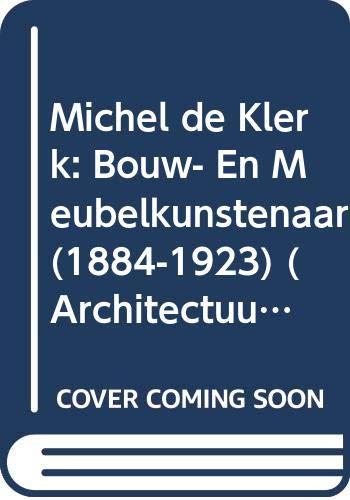 Michel de Klerk: Bouw- en meubelkunstenaar (1884-1923): Frans van Burkom