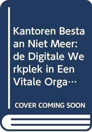 9789064502729: Kantoren Bestaan Niet Meer: de Digitale Werkplek in Een Vitale Organisatie = the Demise of the Office: The Digital Workplace in a Thriving Organisation (English and Dutch Edition)