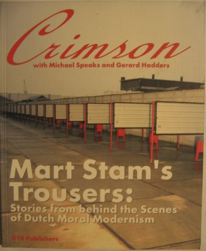 CRIMSON. MART STAM'S TROUSERS: STORIES FROM BEHIND THE SCENES OF DUTCH MORAL MODERNISM: ...