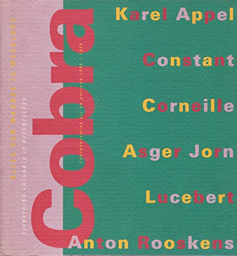 9789065381224: Cobra: Everything Valuable is Defenceless - Karelappel, Constant, Corneille, Lucebert, Rooskens