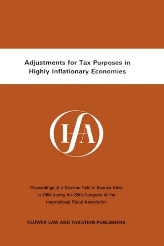 Adjustments for Tax Purposes in Highly Inflationary Economies: International Fiscal Association Ifa