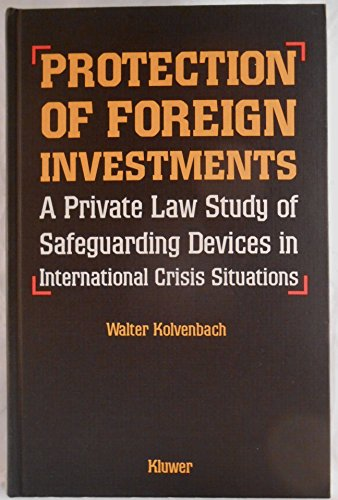 9789065443823: Protection of Foreign Investments:A Private Law Study of Safeguarding Devices in International Crisis Situations