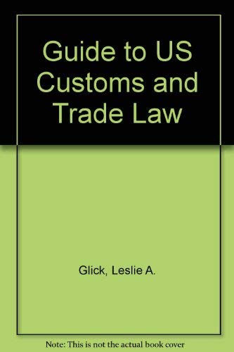 Guide to United States Customs and Trade Laws: Leslie Alan Glick