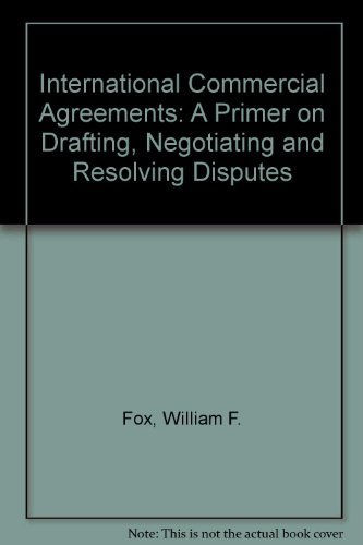 International Commercial Agreements: A Primer on Drafting, Negotiating, and Resolving Disputes [Aug...
