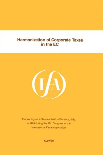 Harmonization of Corporate Taxes in the EC (IFA Congress Series Set): International Fiscal ...