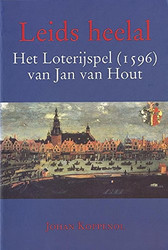 Leids heelal. Het Loterijspel (1596) van Jan: Koppenol, Johan