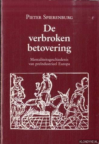 De verbroken betovering. Mentaliteitsgeschiedenis van preïndustrieel Europa.: SPIERENBURG, ...