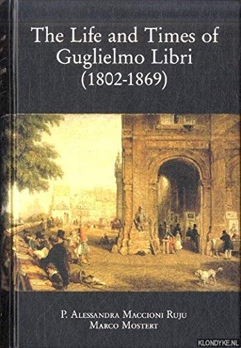 LIFE AND TIMES OF GUGLIELMO LIBRI (1802-1869). SCIENTIST, PATRIOT, SCHOLAR, JOURNALIST AND THIEF; A...