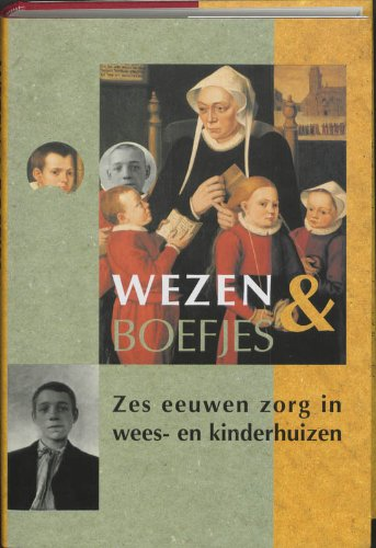 Wezen en boefjes. Zes eeuwen zorg in wees- en kinderhuizen.: GROENVELD, S. / J. J. H. DEKKER / TH. ...